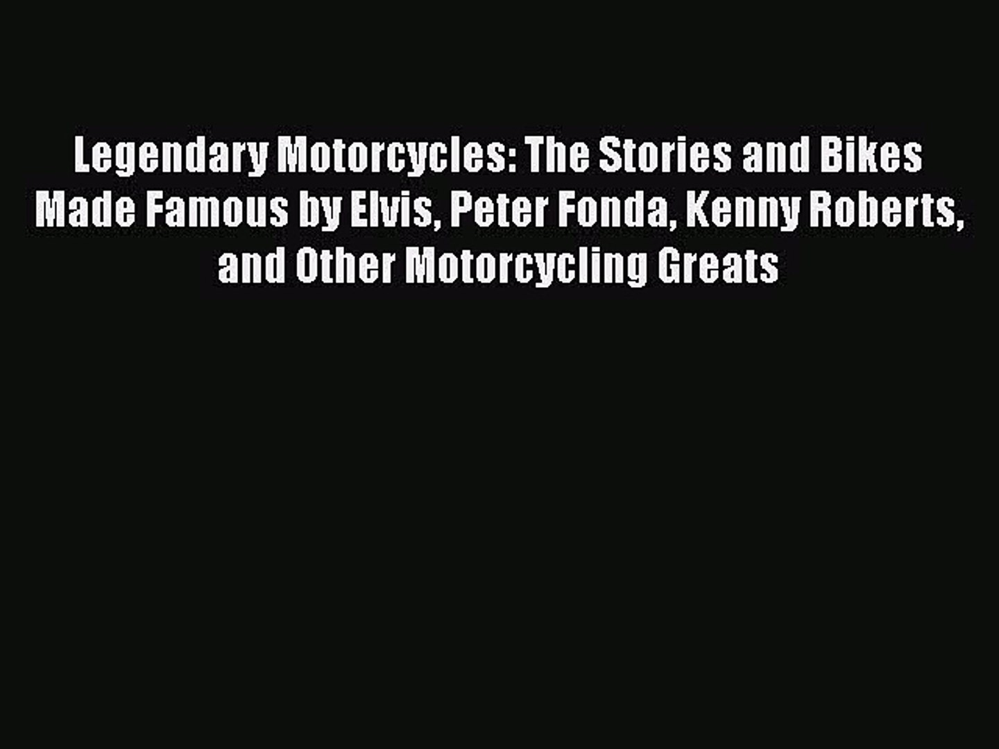 Download Legendary Motorcycles: The Stories and Bikes Made Famous by Elvis Peter Fonda Kenny