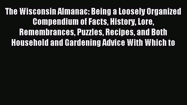 Read The Wisconsin Almanac: Being a Loosely Organized Compendium of Facts History Lore Remembrances