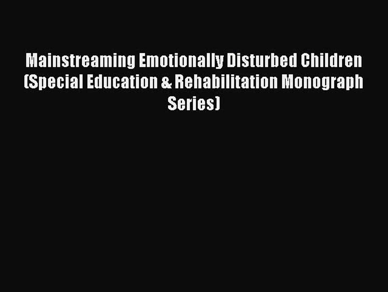 Emotionally Disturbed Students At >> Read Free E Books Mainstreaming Emotionally Disturbed Children Special Education Rehabilitation