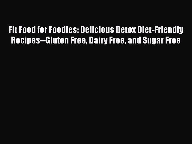 READ FREE E-books Fit Food for Foodies: Delicious Detox Diet-Friendly Recipes–Gluten Free
