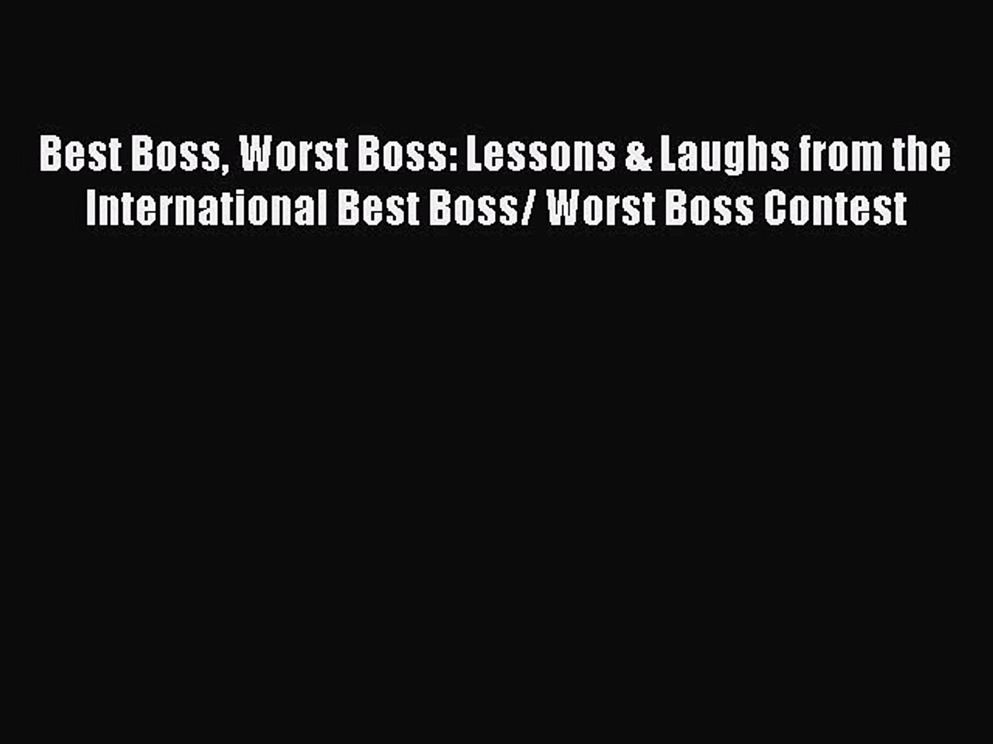 Read Best Boss Worst Boss: Lessons & Laughs from the International Best Boss/ Worst Boss Contest