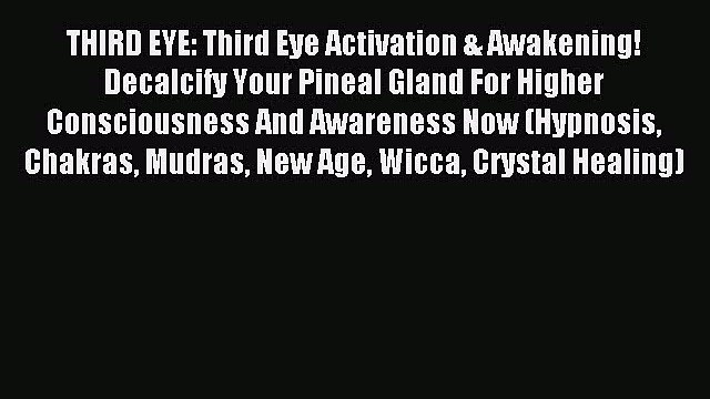 FREE EBOOK ONLINE THIRD EYE: Third Eye Activation & Awakening! Decalcify Your Pineal Gland