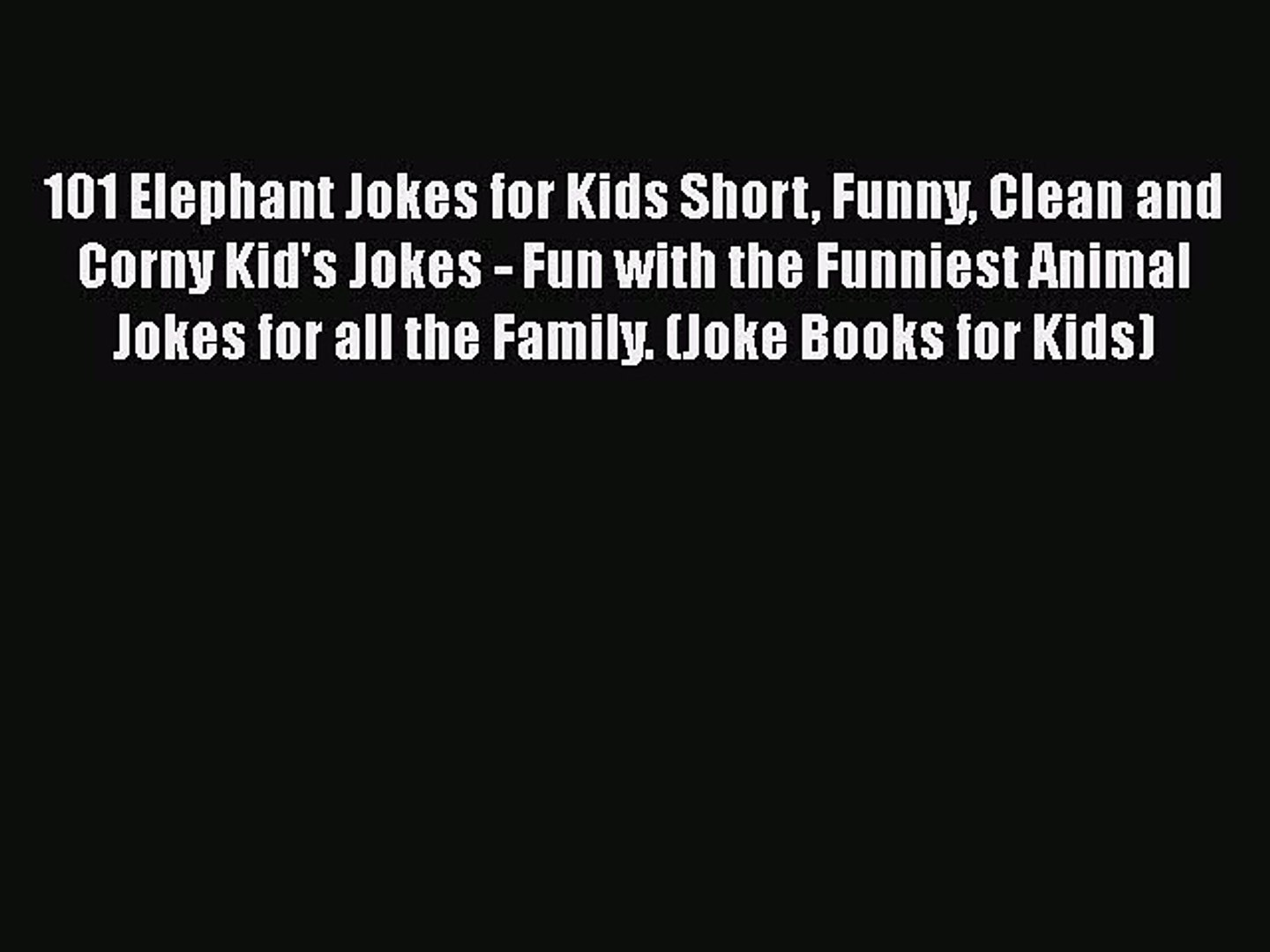 Download 101 Elephant Jokes for Kids Short Funny Clean and Corny Kid's Jokes - Fun with the