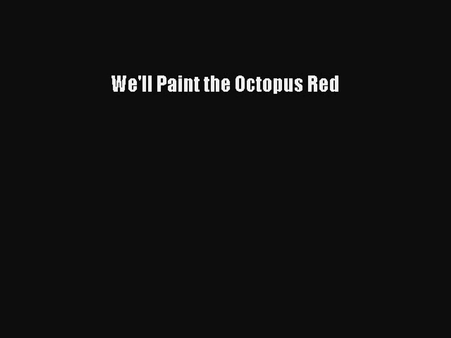 Download We Ll Paint The Octopus Red Free Books