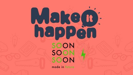 Make It Happen avec Soon Soon Soon !