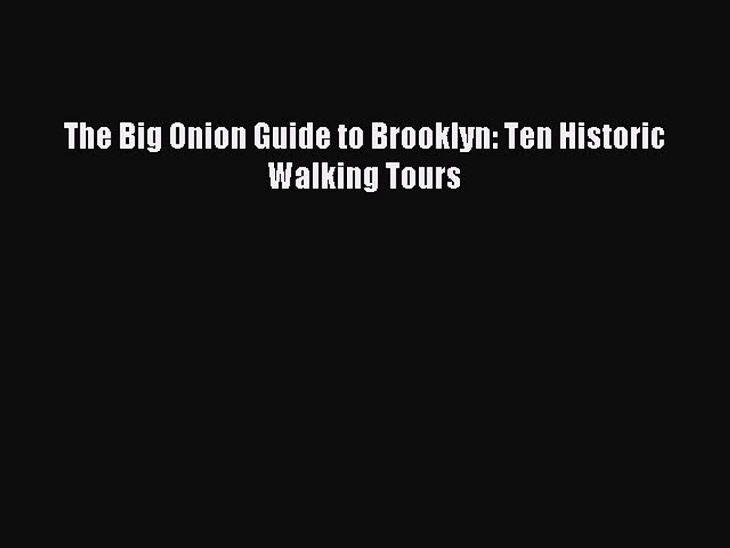 DOWNLOAD FREE E-books The Big Onion Guide to Brooklyn: Ten Historic Walking Tours# Full E-Book
