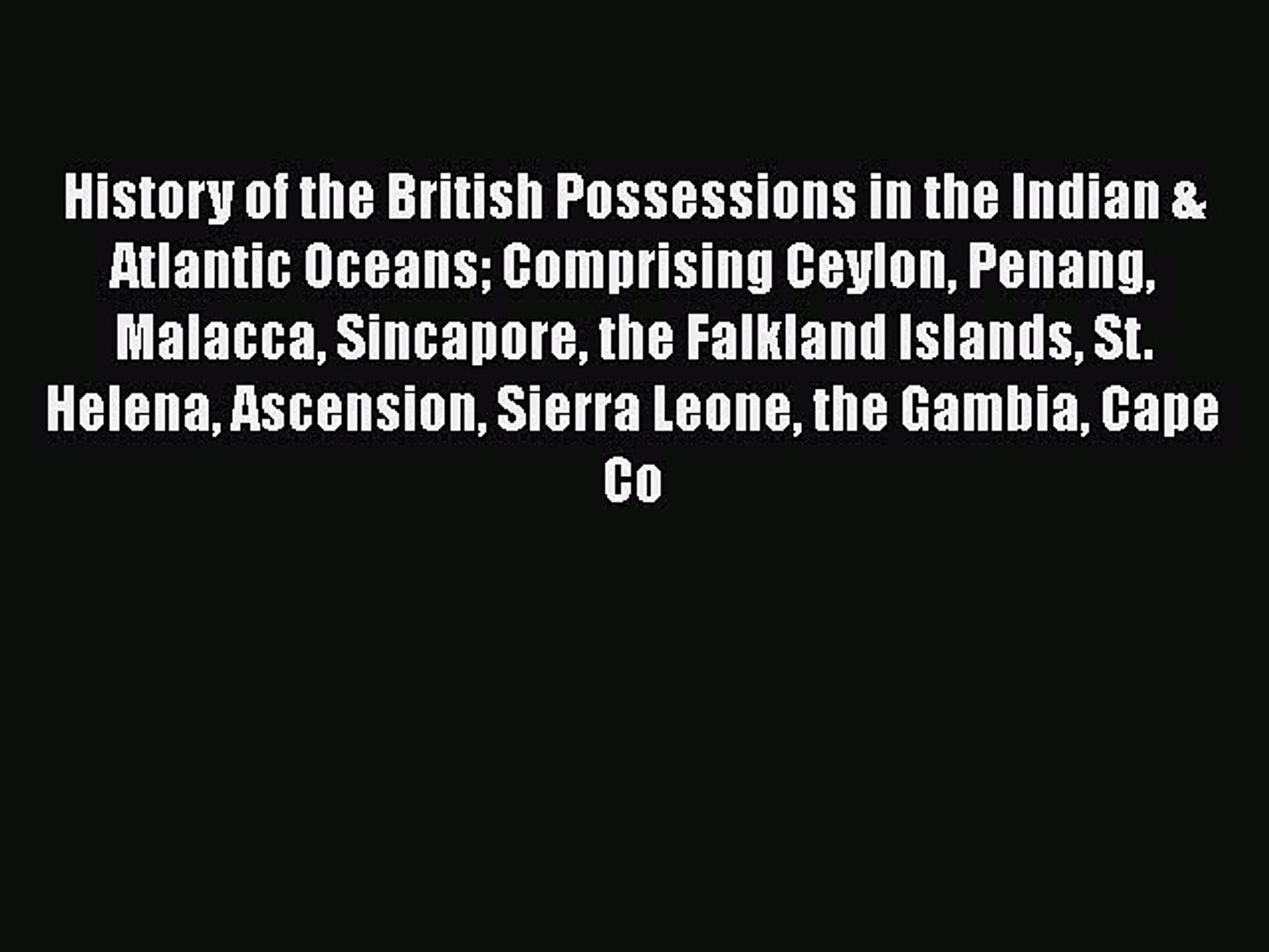 Read History of the British Possessions in the Indian & Atlantic Oceans: Comprising Ceylon