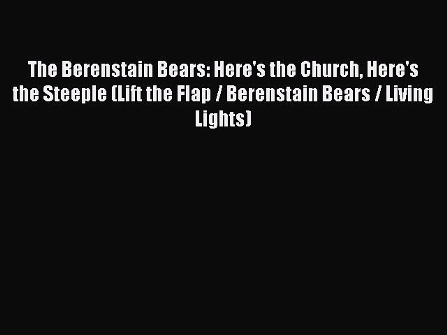 [PDF] The Berenstain Bears: Here's the Church Here's the Steeple (Lift the Flap / Berensta