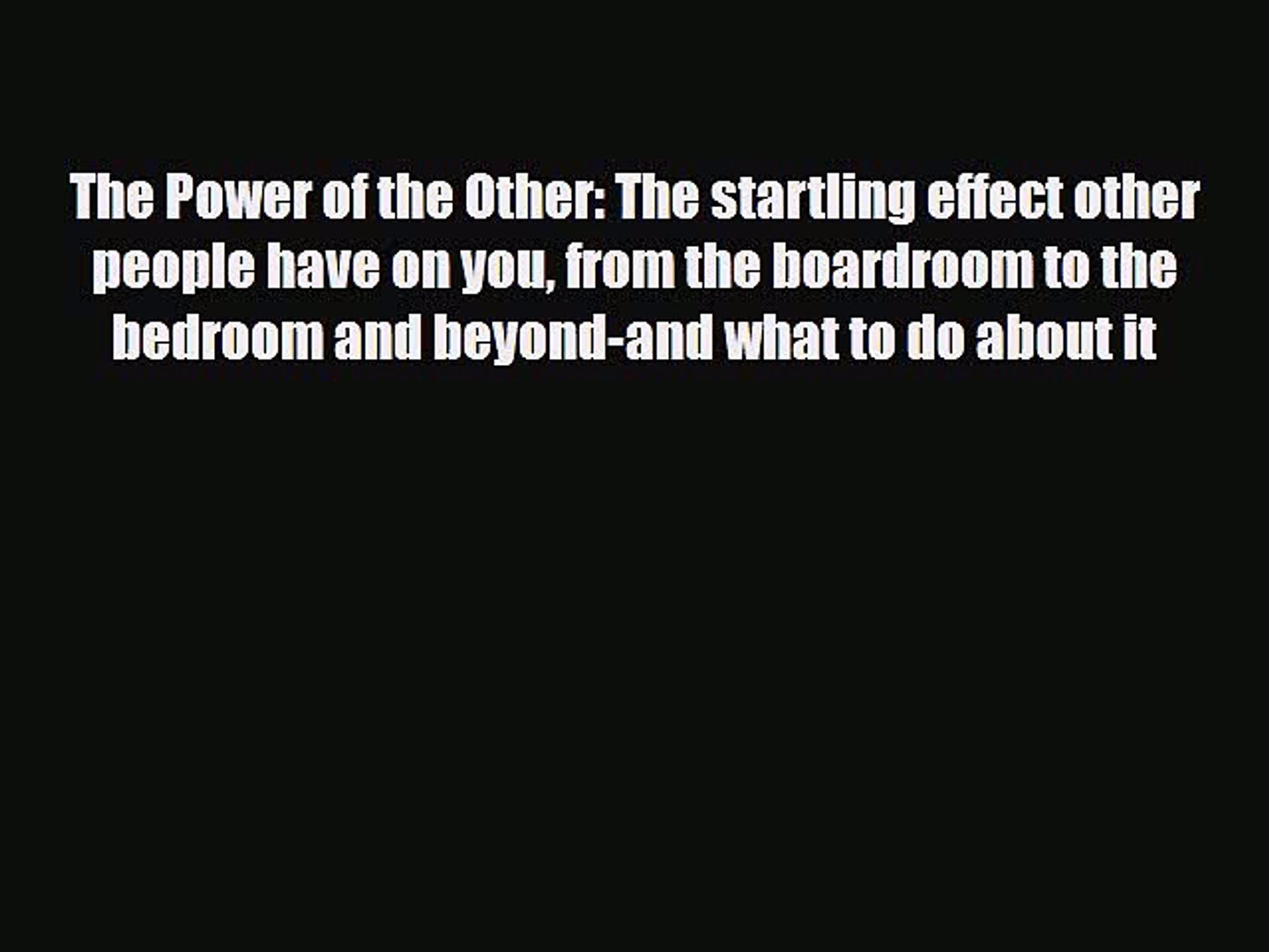 [Read] The Power of the Other: The startling effect other people have on you from the boardroom