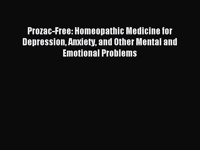 READ FREE FULL EBOOK DOWNLOAD Prozac-Free: Homeopathic Medicine for Depression Anxiety and