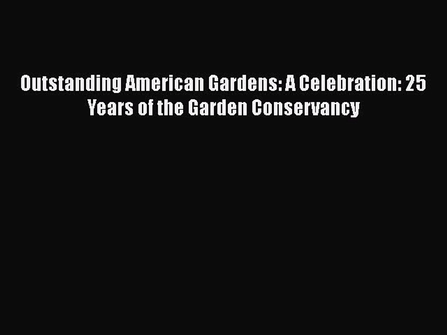 Read Books Outstanding American Gardens: A Celebration: 25 Years of the Garden Conservancy