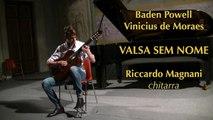 Riccardo Magnani - Baden Powell e Vinicius de Moraes: Valsa sem nome - para guitarra