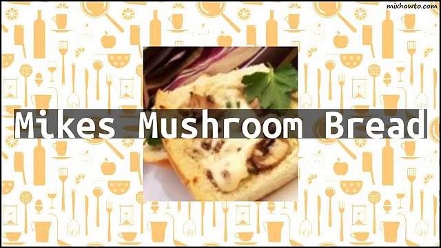 Recipe Mikes Mushroom Bread