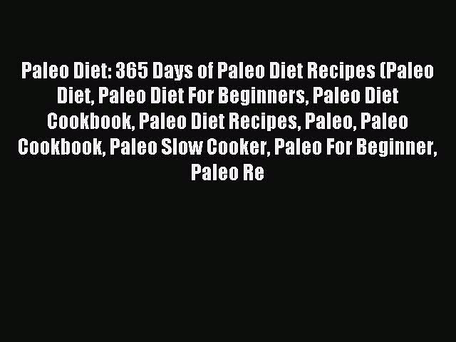 READ FREE E-books Paleo Diet: 365 Days of Paleo Diet Recipes (Paleo Diet Paleo Diet For Beginners