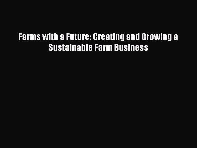 Read Books Farms with a Future: Creating and Growing a Sustainable Farm Business E-Book Free
