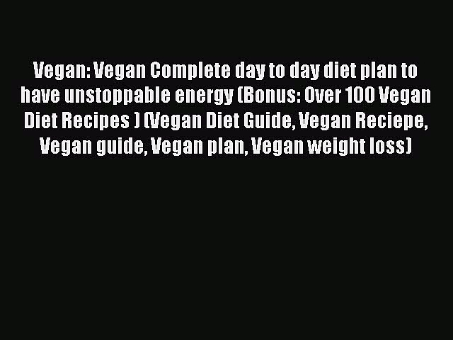 READ FREE E-books Vegan: Vegan Complete day to day diet plan to have unstoppable energy (Bonus: