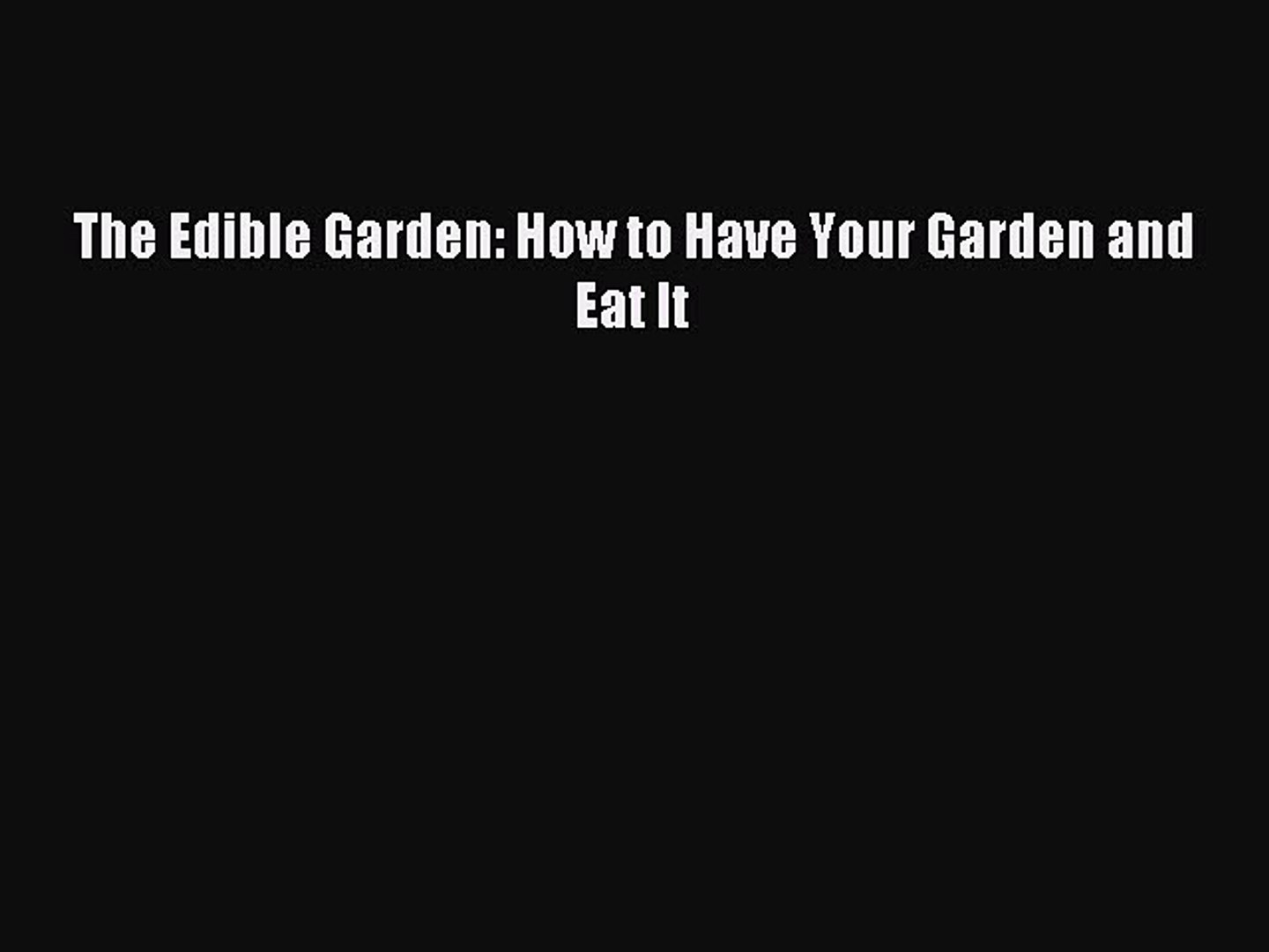 Download The Edible Garden: How to Have Your Garden and Eat It Ebook Free