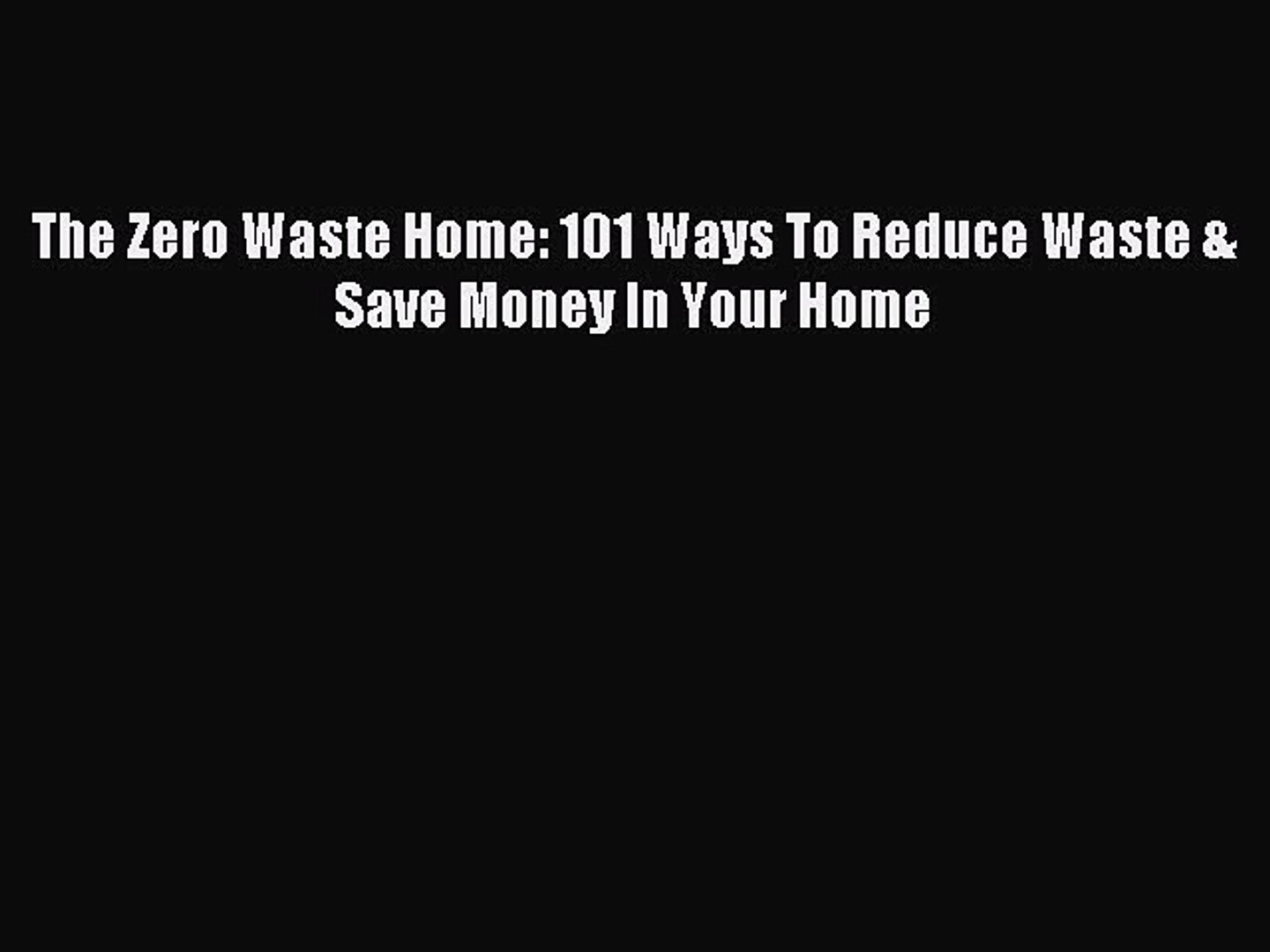 Download The Zero Waste Home: 101 Ways To Reduce Waste & Save Money In Your  Home Ebook Online