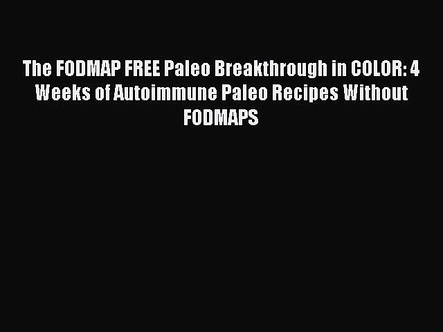 READ book The FODMAP FREE Paleo Breakthrough in COLOR: 4 Weeks of Autoimmune Paleo Recipes