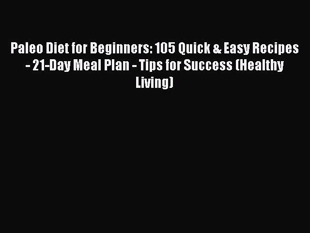 READ FREE E-books Paleo Diet for Beginners: 105 Quick & Easy Recipes – 21-Day Meal Plan – Tips