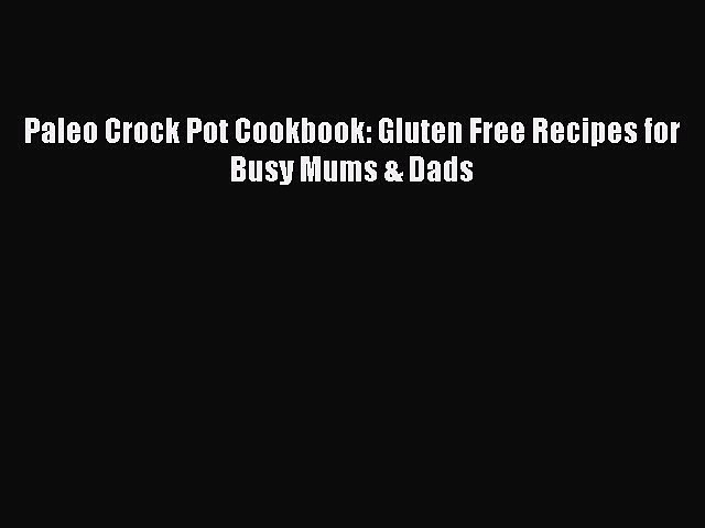 READ book Paleo Crock Pot Cookbook: Gluten Free Recipes for Busy Mums & Dads Full E-Book