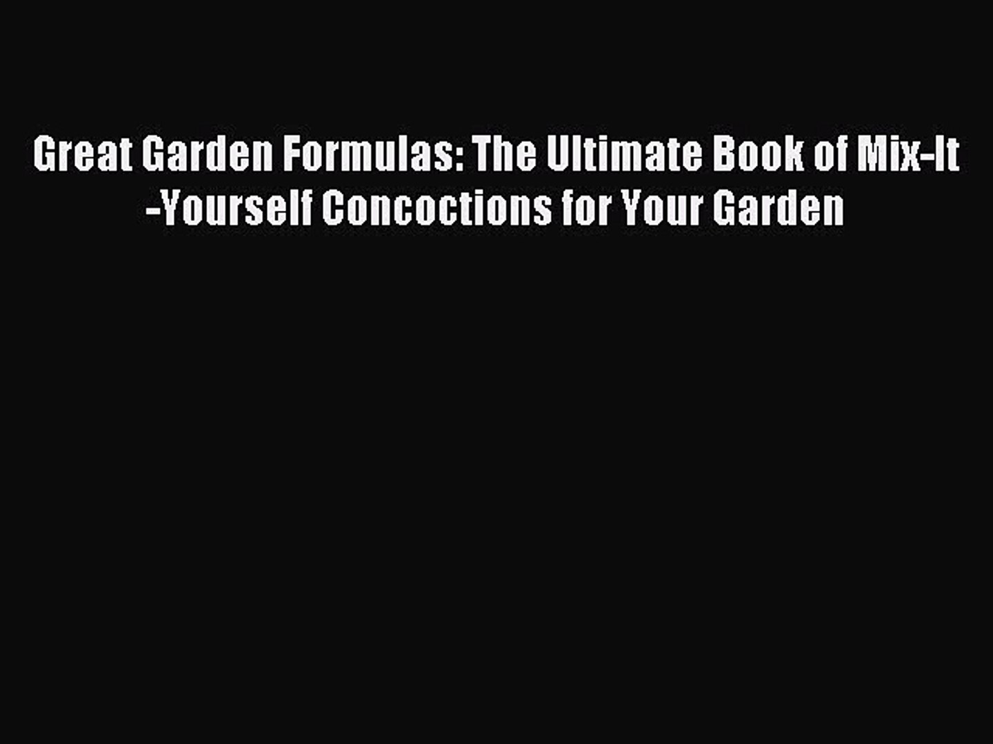 Read Great Garden Formulas: The Ultimate Book of Mix-It-Yourself Concoctions for Your Garden
