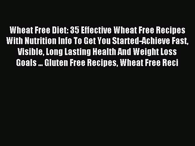 READ FREE E-books Wheat Free Diet: 35 Effective Wheat Free Recipes With Nutrition Info To Get