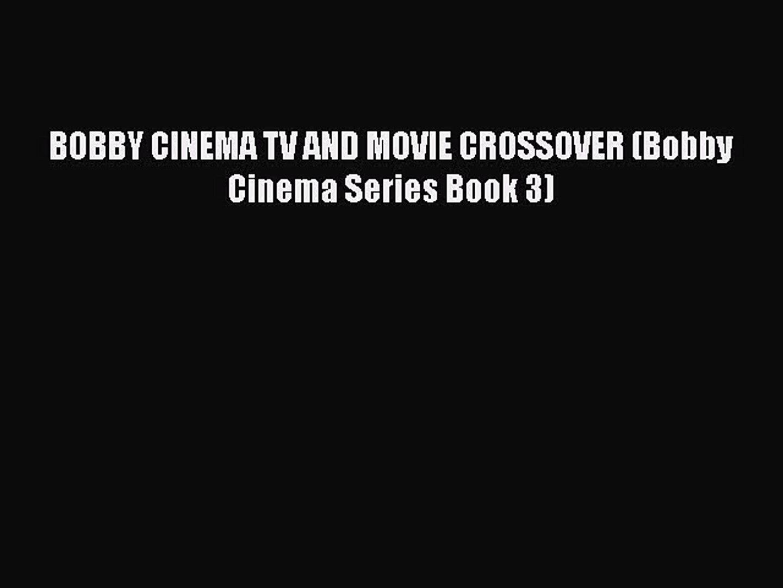 Download BOBBY CINEMA TV AND MOVIE CROSSOVER (Bobby Cinema Series Book 3) Ebook Free