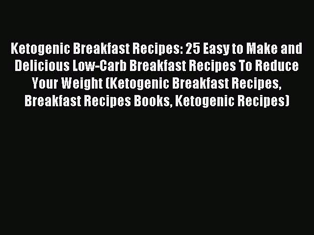 READ FREE E-books Ketogenic Breakfast Recipes: 25 Easy to Make and Delicious Low-Carb Breakfast