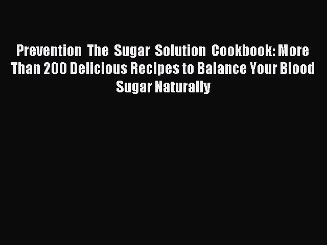 READ FREE E-books Prevention The Sugar Solution Cookbook:More Than 200 Delicious Recipes to