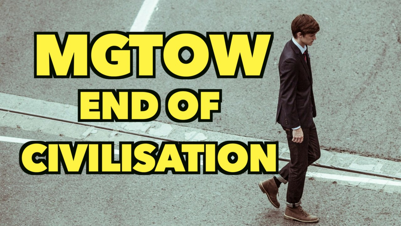 MGTOW - End of Civilisation