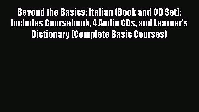 Read Beyond the Basics: Italian (Book and CD Set): Includes Coursebook 4 Audio CDs and Learner's