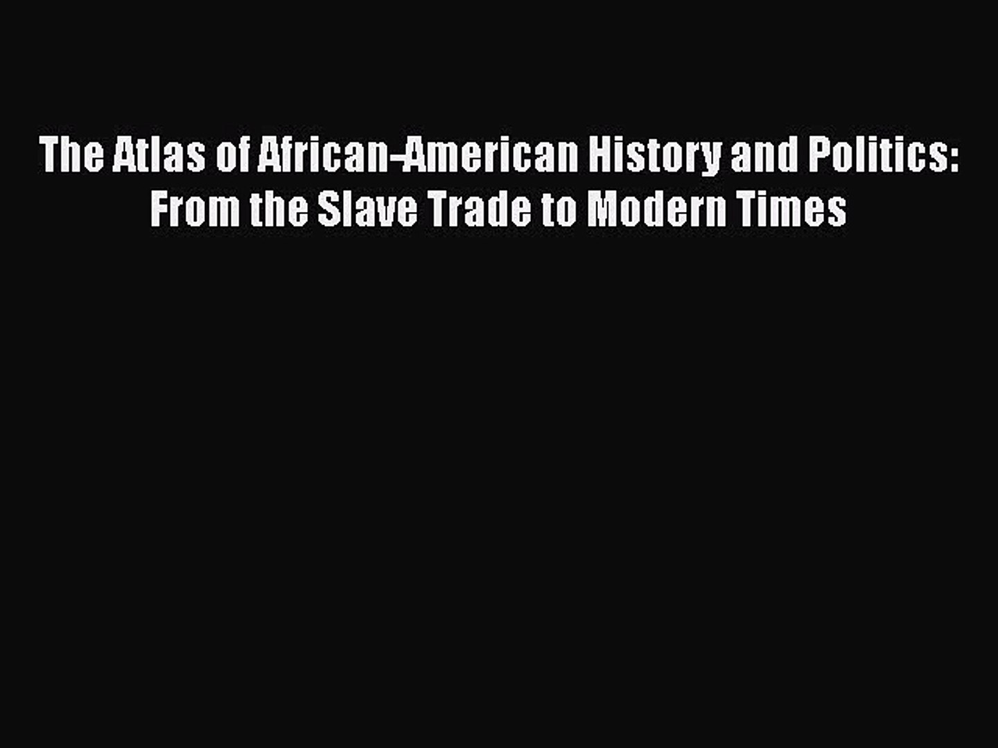 Download Books The Atlas of African-American History and Politics: From the Slave Trade to