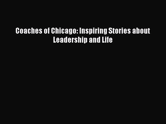 READ book Coaches of Chicago: Inspiring Stories about Leadership and Life  FREE BOOOK ONLINE