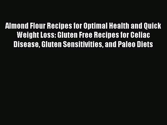 FREE EBOOK ONLINE Almond Flour Recipes for Optimal Health and Quick Weight Loss: Gluten Free