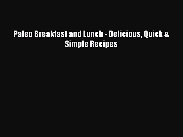 READ book Paleo Breakfast and Lunch – Delicious Quick & Simple Recipes Full Free