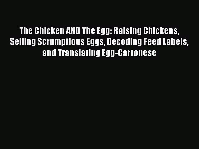 Read Books The Chicken AND The Egg: Raising Chickens Selling Scrumptious Eggs Decoding Feed