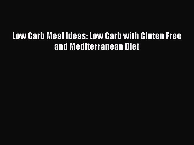 READ book Low Carb Meal Ideas: Low Carb with Gluten Free and Mediterranean Diet Full Free