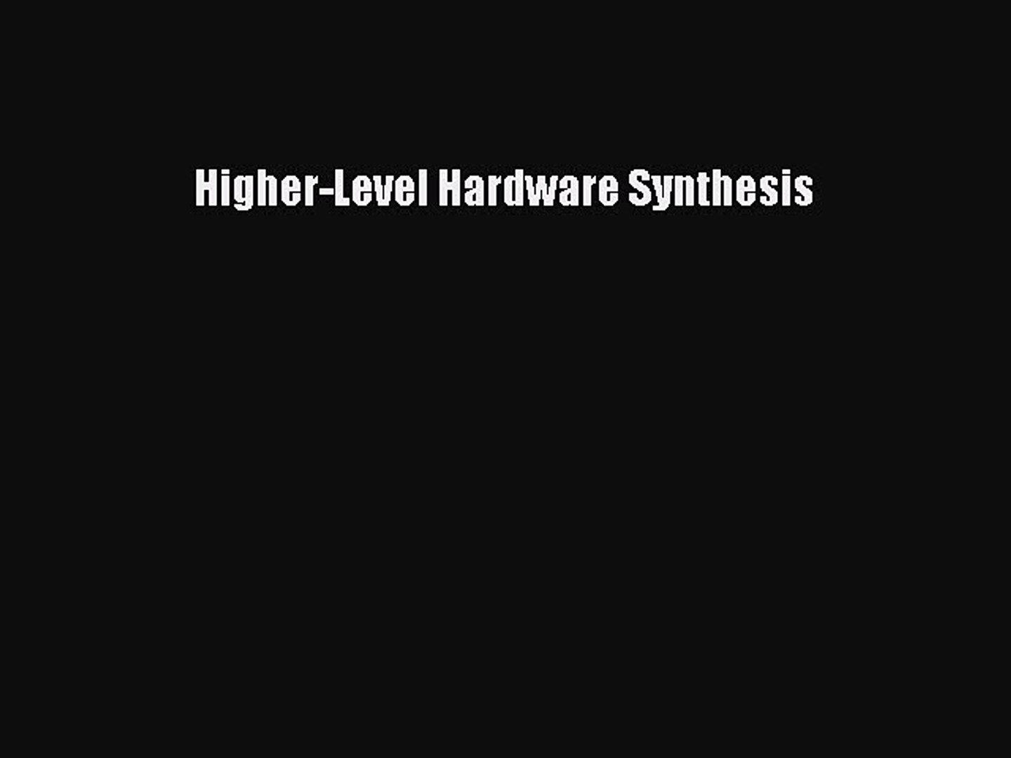 [PDF] Higher-Level Hardware Synthesis [Download]Read Book Higher-Level Hardware Synthesis PDF