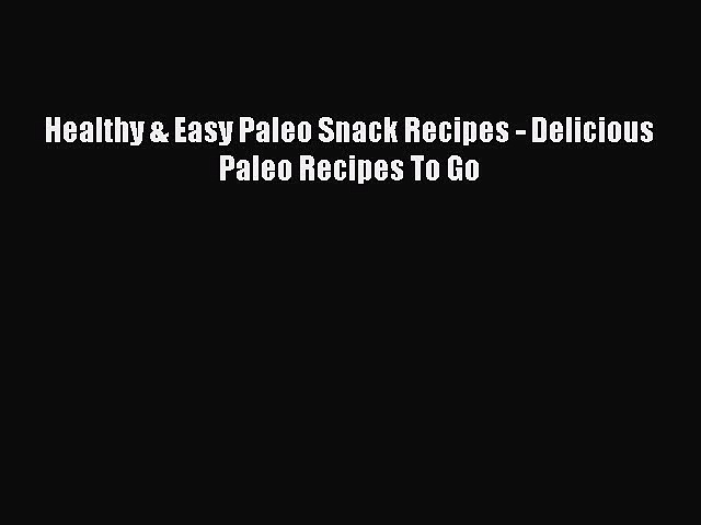 READ book Healthy & Easy Paleo Snack Recipes – Delicious Paleo Recipes To Go Free Online