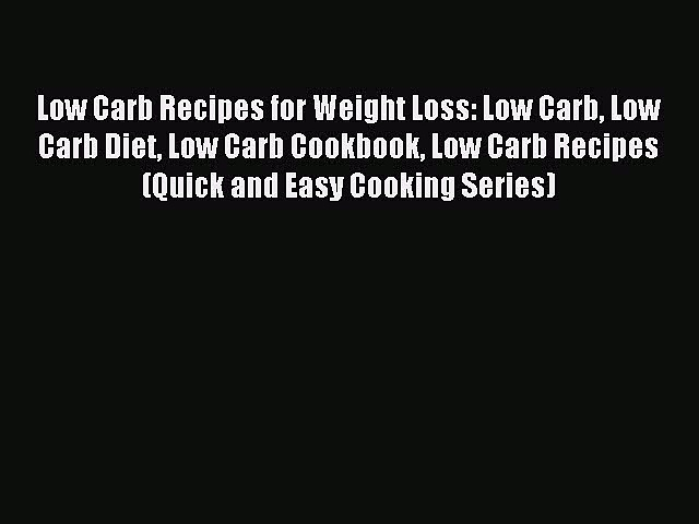 Read Low Carb Recipes for Weight Loss: Low Carb Low Carb Diet Low Carb Cookbook Low Carb Recipes