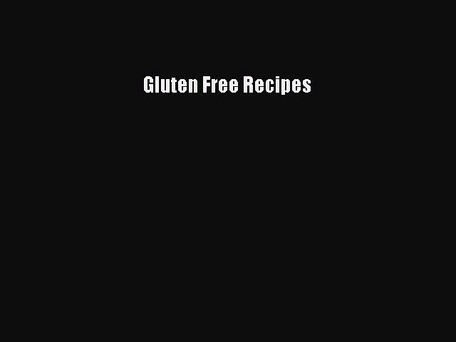 READ book Gluten Free Recipes Full E-Book