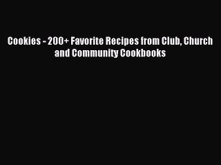 Read Cookies - 200+ Favorite Recipes from Club Church and Community Cookbooks Ebook Free