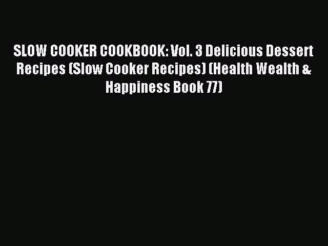 Download SLOW COOKER COOKBOOK: Vol. 3 Delicious Dessert Recipes (Slow Cooker Recipes) (Health