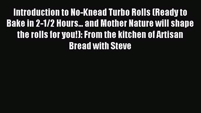 Read Introduction to No-Knead Turbo Rolls (Ready to Bake in 2-1/2 Hours... and Mother Nature