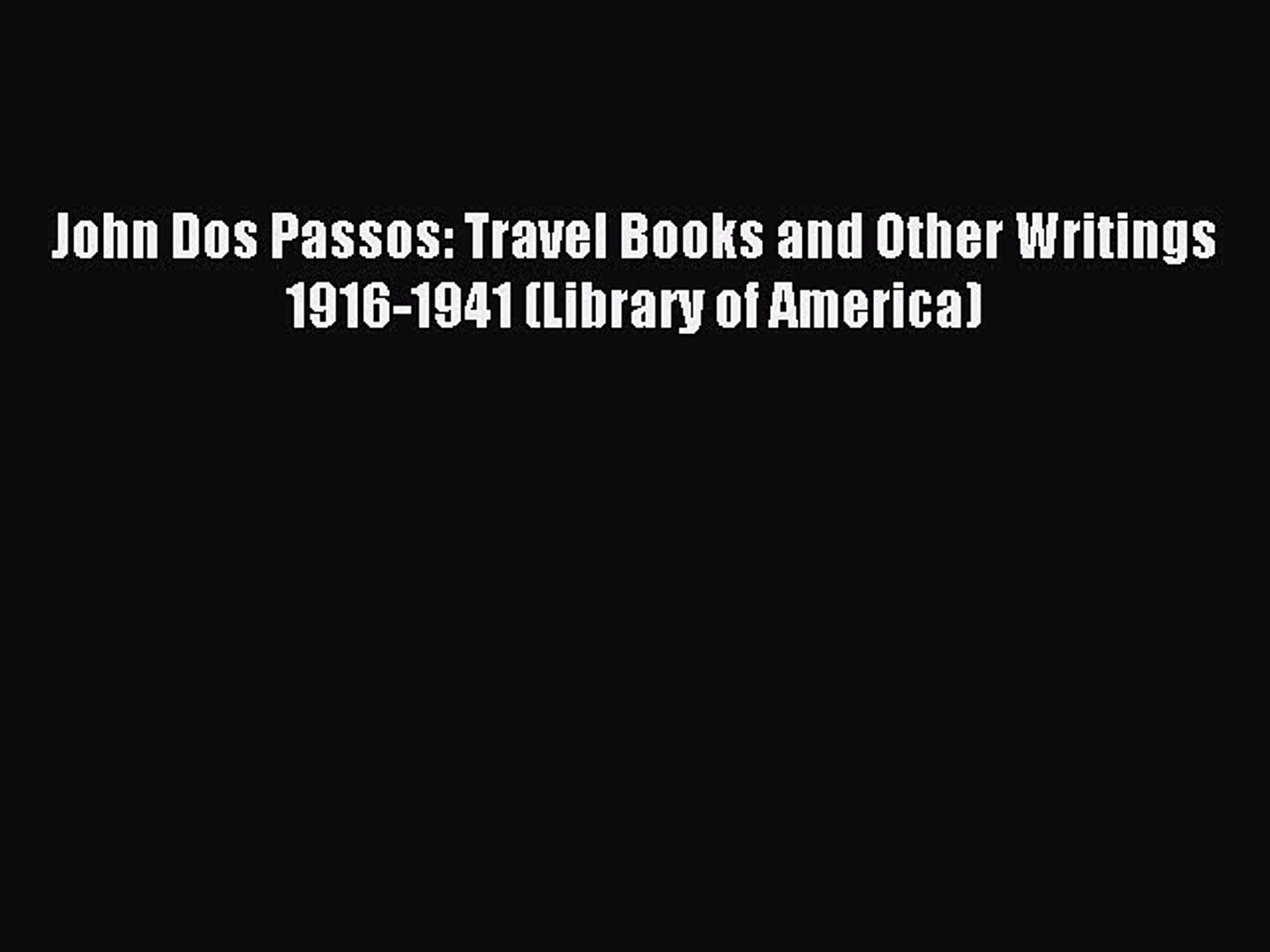 Read John Dos Passos: Travel Books and Other Writings 1916-1941 (Library of America) Ebook