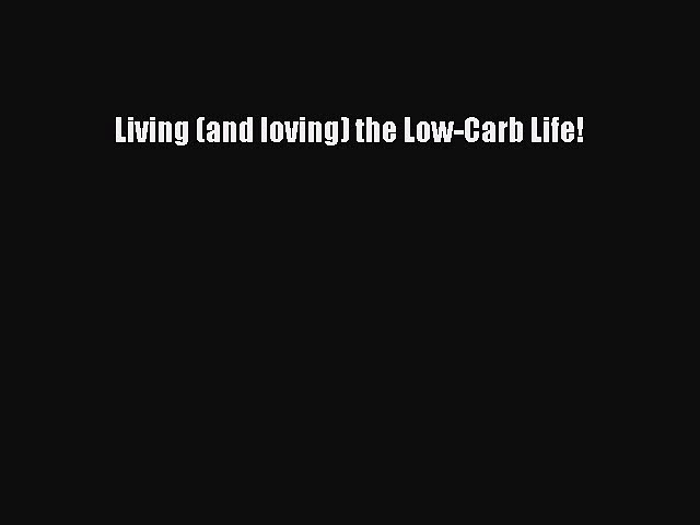 READ book Living (and loving) the Low-Carb Life! Free Online