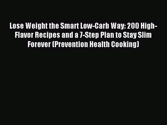 READ FREE E-books Lose Weight the Smart Low-Carb Way: 200 High-Flavor Recipes and a 7-Step