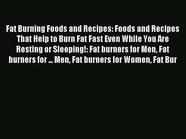 READ book Fat Burning Foods and Recipes: Foods and Recipes That Help to Burn Fat Fast Even