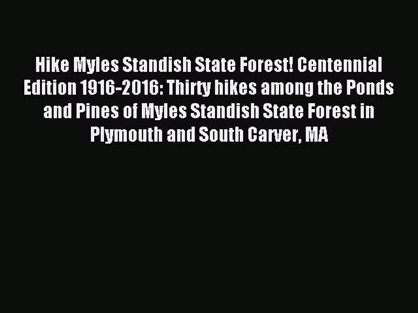 Read Hike Myles Standish State Forest! Centennial Edition 1916-2016: Thirty hikes among the